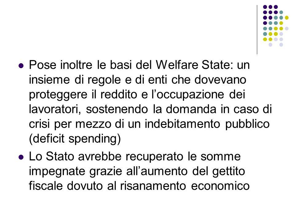 Pose inoltre le basi del Welfare State: un insieme di regole e di enti che dovevano proteggere il reddito e loccupazione dei lavoratori, sostenendo la