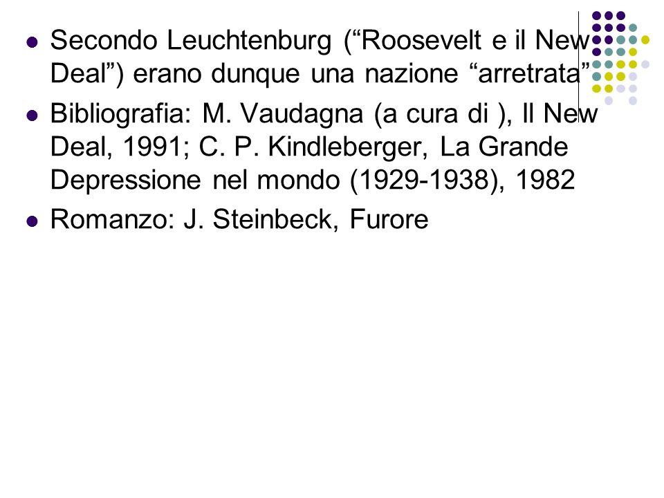 Secondo Leuchtenburg (Roosevelt e il New Deal) erano dunque una nazione arretrata Bibliografia: M. Vaudagna (a cura di ), Il New Deal, 1991; C. P. Kin
