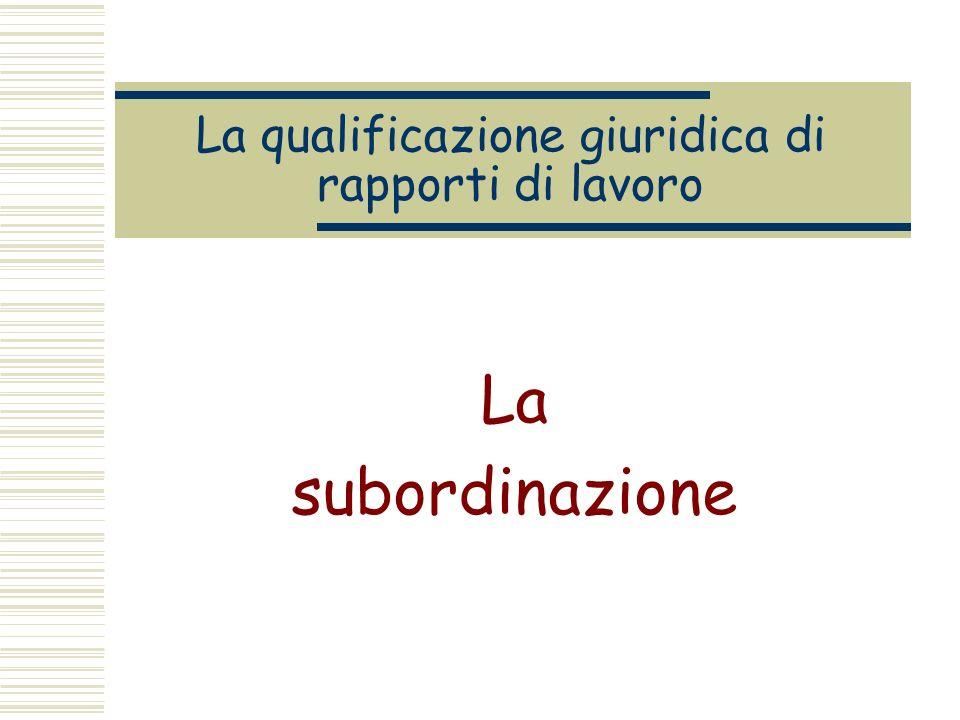 La qualificazione giuridica di rapporti di lavoro La subordinazione