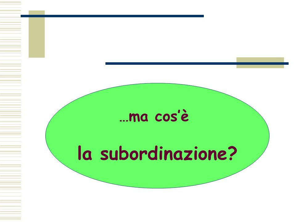 …ma cosè la subordinazione?