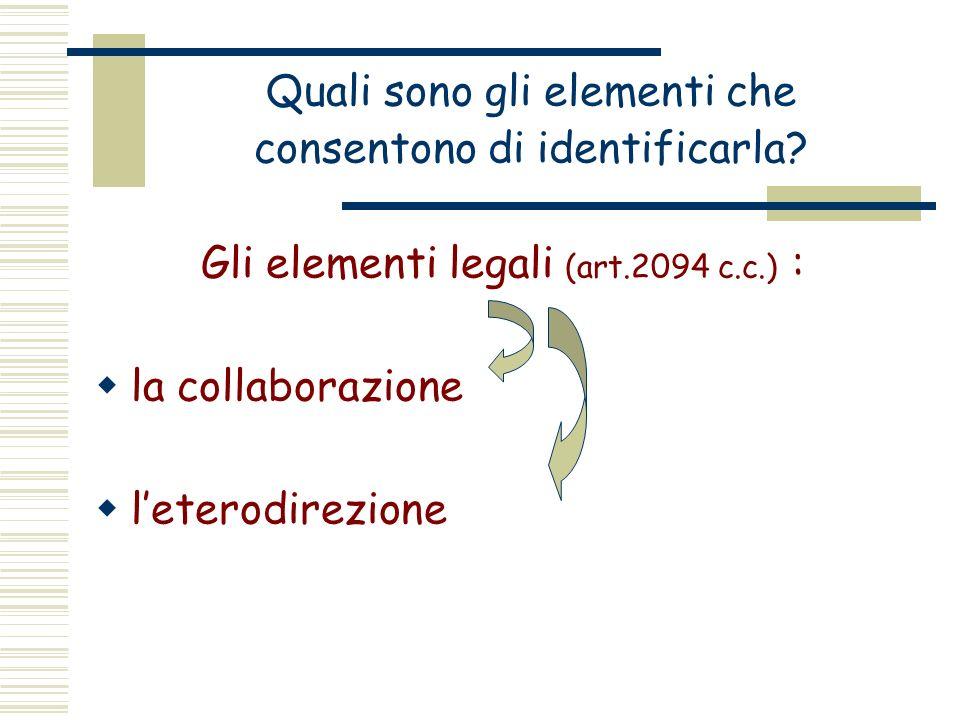 Quali sono gli elementi che consentono di identificarla? Gli elementi legali (art.2094 c.c.) : la collaborazione leterodirezione