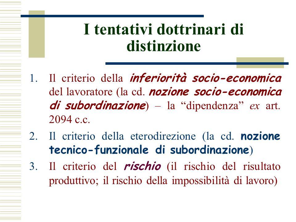 I tentativi dottrinari di distinzione 1.Il criterio della inferiorità socio-economica del lavoratore (la cd. nozione socio-economica di subordinazione