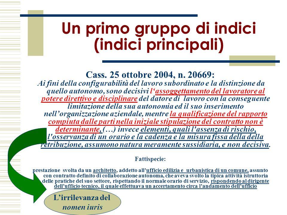 Un primo gruppo di indici (indici principali) Cass. 25 ottobre 2004, n. 20669: Ai fini della configurabilità del lavoro subordinato e la distinzione d