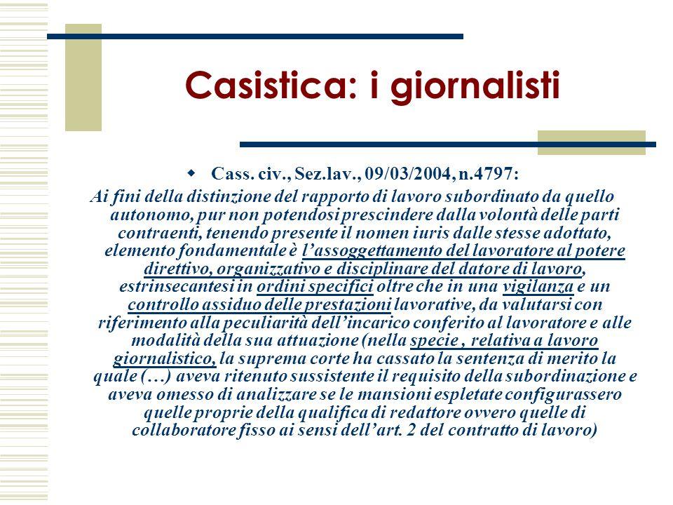 Casistica: i giornalisti Cass. civ., Sez.lav., 09/03/2004, n.4797: Ai fini della distinzione del rapporto di lavoro subordinato da quello autonomo, pu