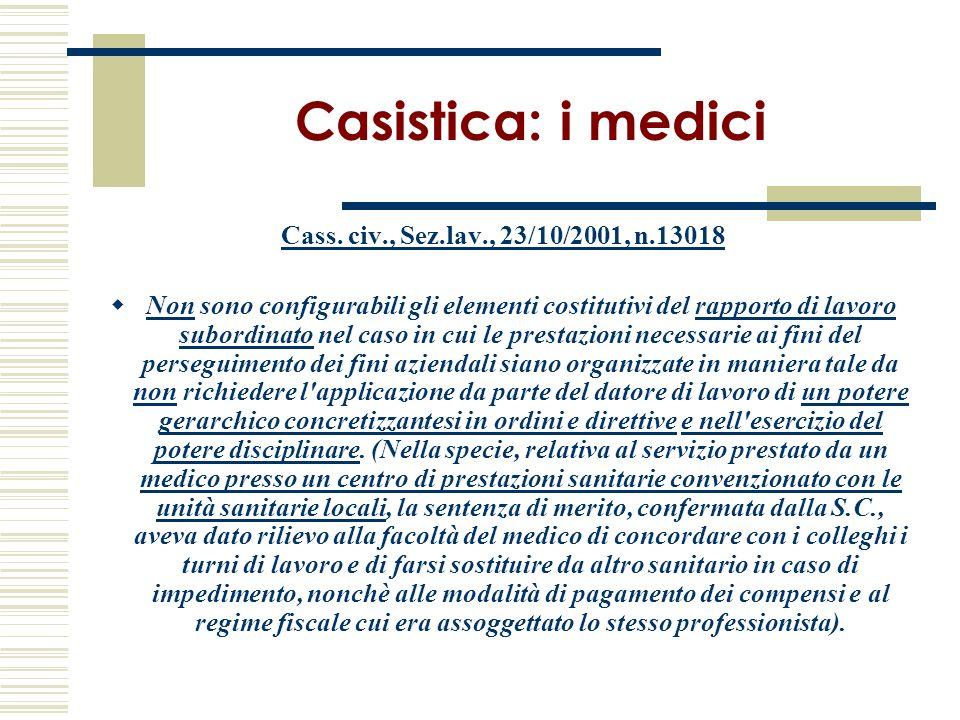 Casistica: i medici Cass. civ., Sez.lav., 23/10/2001, n.13018 Non sono configurabili gli elementi costitutivi del rapporto di lavoro subordinato nel c
