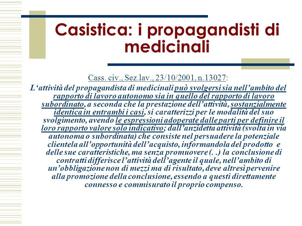 Casistica: i propagandisti di medicinali Cass. civ., Sez.lav., 23/10/2001, n.13027: Lattività del propagandista di medicinali può svolgersi sia nellam