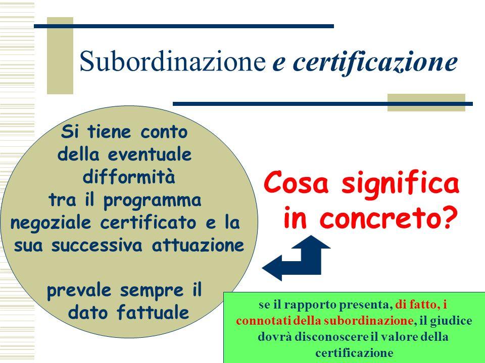 Subordinazione e certificazione Cosa significa in concreto? Si tiene conto della eventuale difformità tra il programma negoziale certificato e la sua