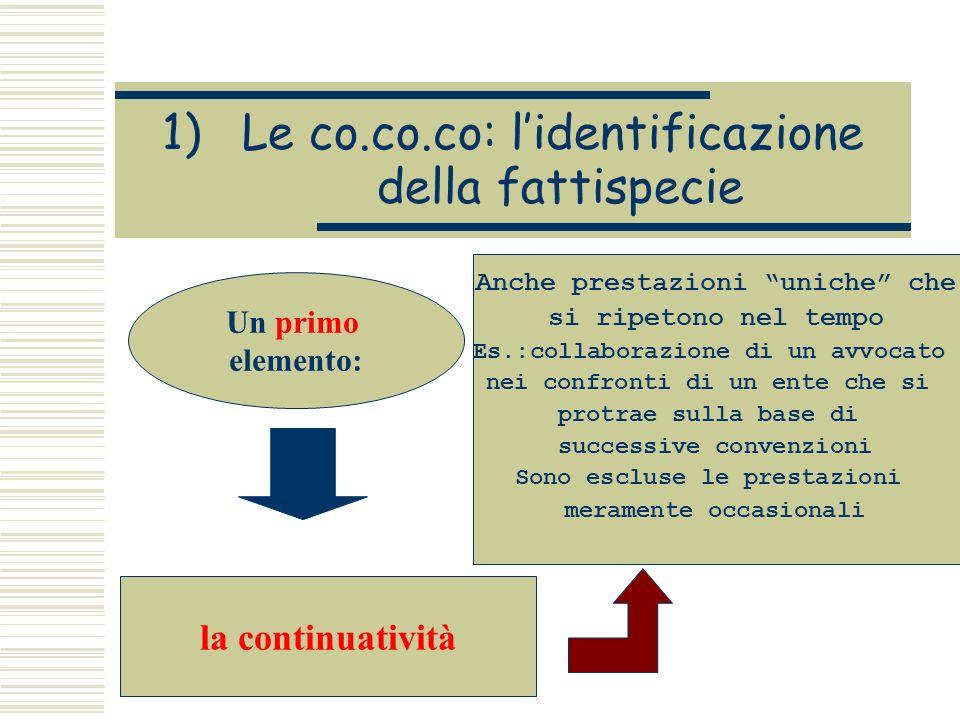 1)Le co.co.co: lidentificazione della fattispecie Un primo elemento: la continuatività Anche prestazioni uniche che si ripetono nel tempo Es.:collabor
