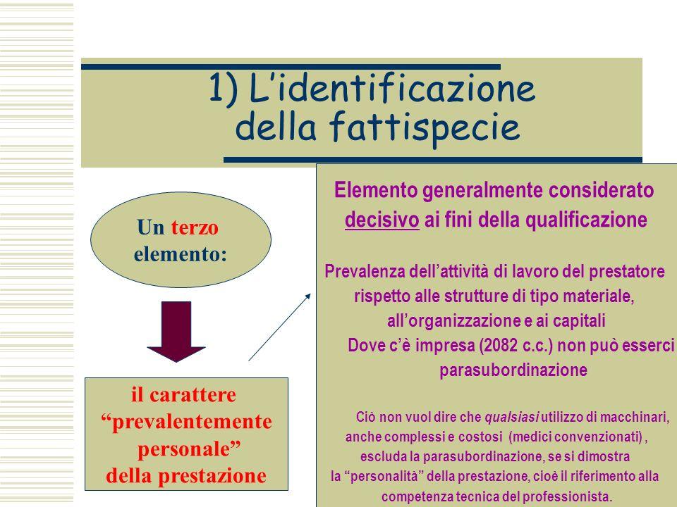 1) Lidentificazione della fattispecie Un terzo elemento: il carattere prevalentemente personale della prestazione Elemento generalmente considerato de