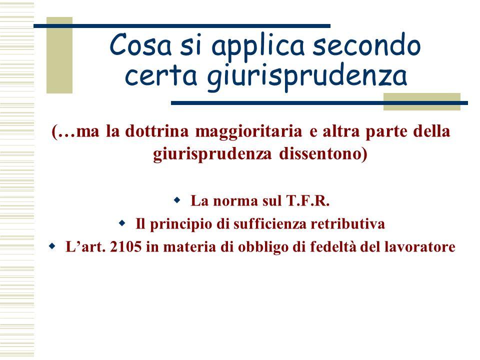 Cosa si applica secondo certa giurisprudenza (…ma la dottrina maggioritaria e altra parte della giurisprudenza dissentono) La norma sul T.F.R. Il prin