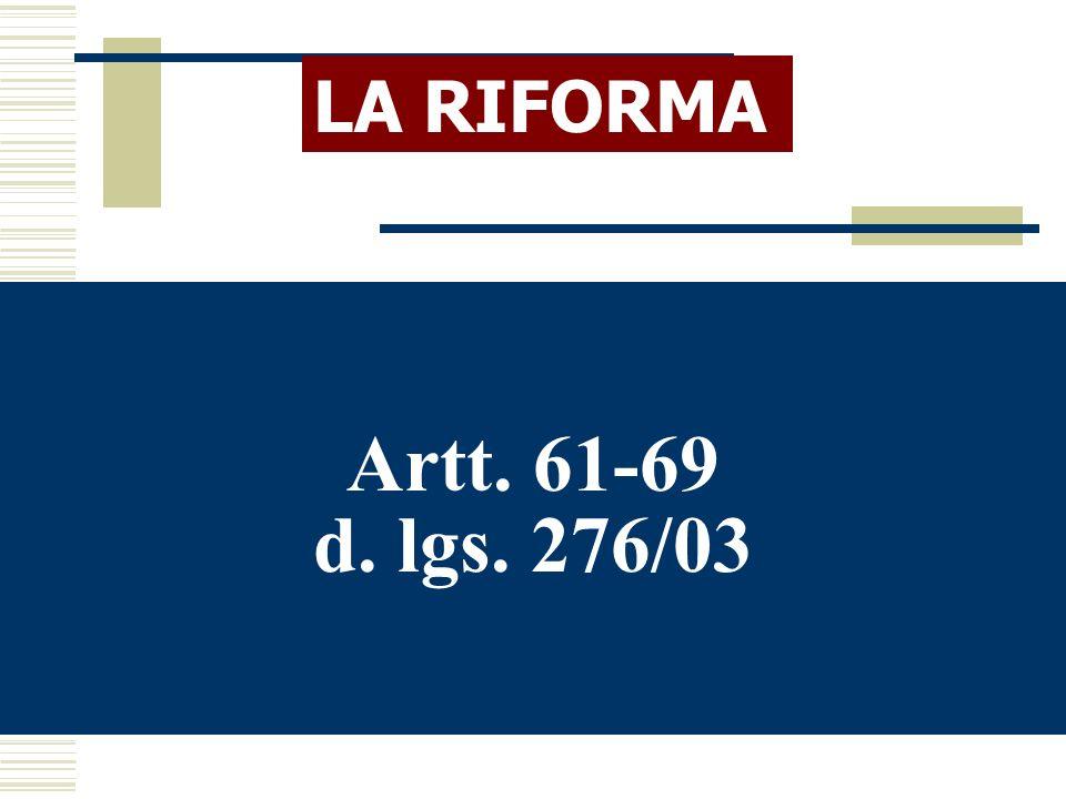LA RIFORMA Artt. 61-69 d. lgs. 276/03