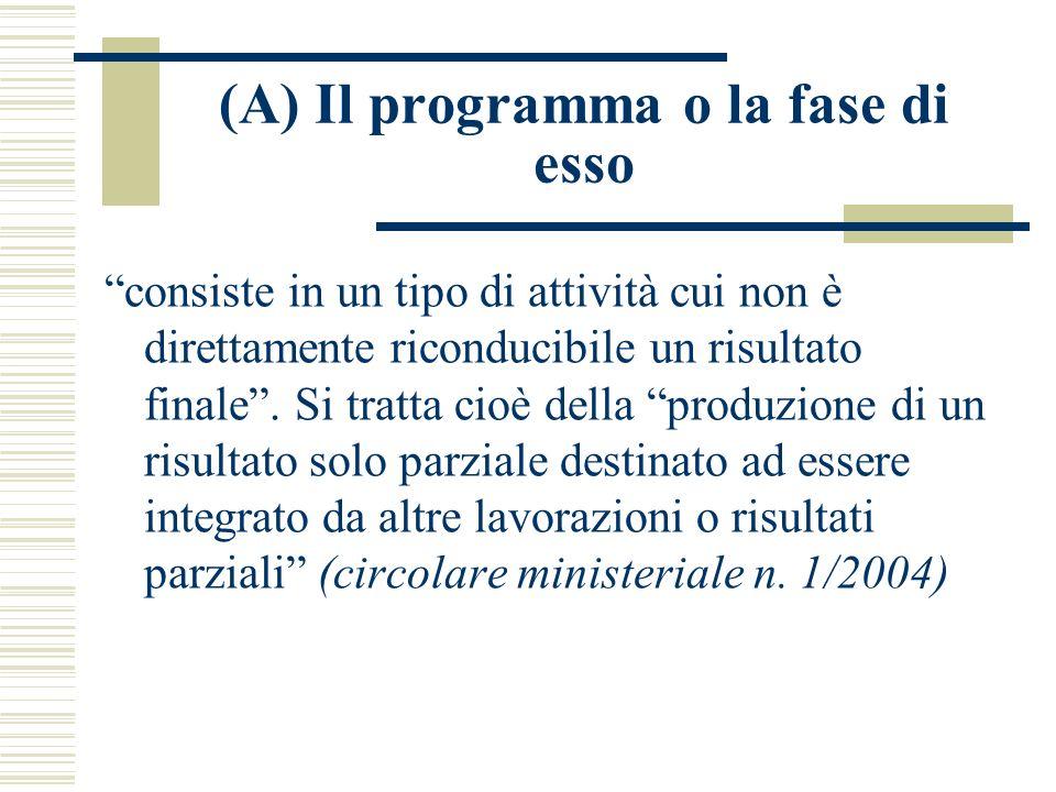 (A) Il programma o la fase di esso consiste in un tipo di attività cui non è direttamente riconducibile un risultato finale. Si tratta cioè della prod