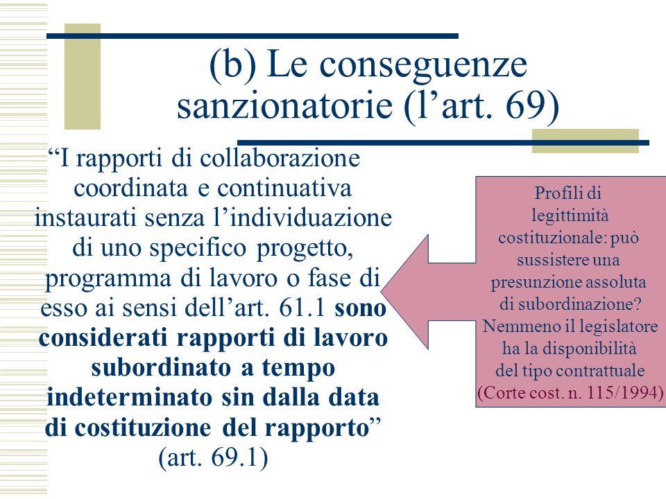 (b) Le conseguenze sanzionatorie (lart. 69) I rapporti di collaborazione coordinata e continuativa instaurati senza lindividuazione di uno specifico p