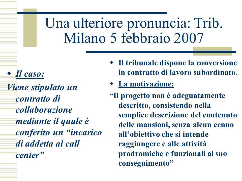 Una ulteriore pronuncia: Trib. Milano 5 febbraio 2007 Il caso: Viene stipulato un contratto di collaborazione mediante il quale è conferito un incaric