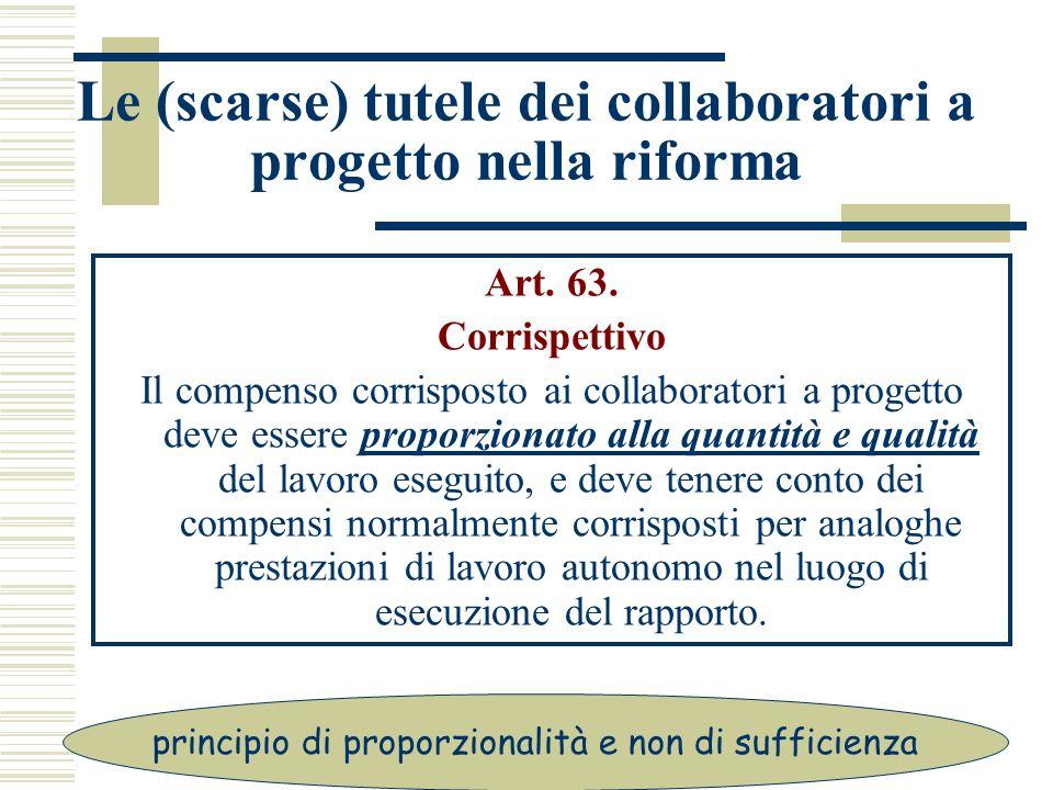 Le (scarse) tutele dei collaboratori a progetto nella riforma Art. 63. Corrispettivo Il compenso corrisposto ai collaboratori a progetto deve essere p