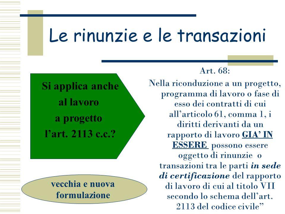 Le rinunzie e le transazioni Art. 68: Nella riconduzione a un progetto, programma di lavoro o fase di esso dei contratti di cui allarticolo 61, comma
