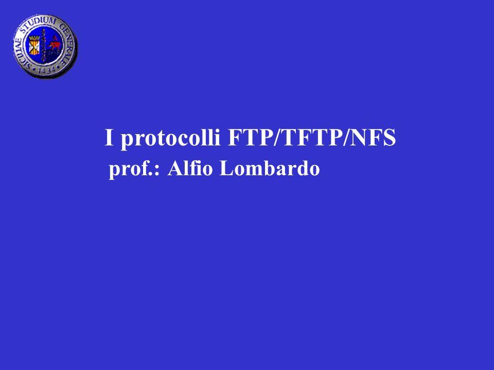 I protocolli FTP/TFTP/NFS prof.: Alfio Lombardo