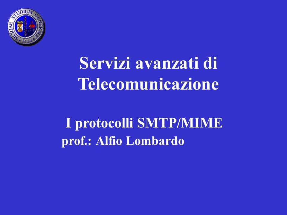 I protocolli SMTP/MIME prof.: Alfio Lombardo Servizi avanzati di Telecomunicazione