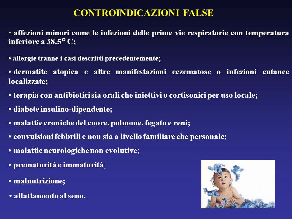 CONTROINDICAZIONI FALSE affezioni minori come le infezioni delle prime vie respiratorie con temperatura inferiore a 38.5° C; allergie tranne i casi de