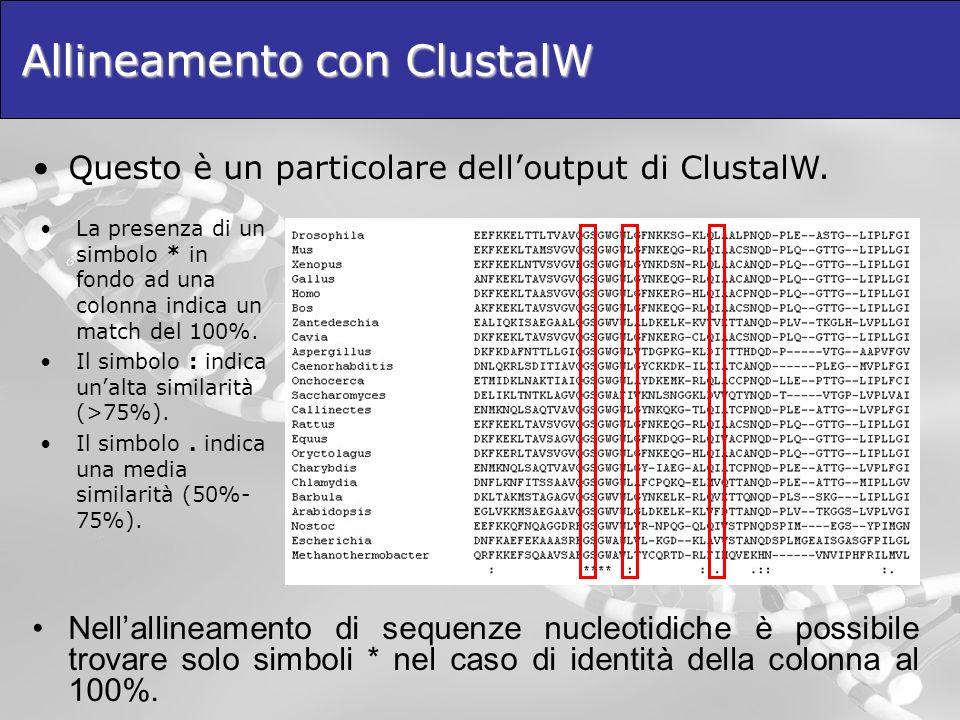 Allineamento con ClustalW Questo è un particolare delloutput di ClustalW. Nellallineamento di sequenze nucleotidiche è possibile trovare solo simboli