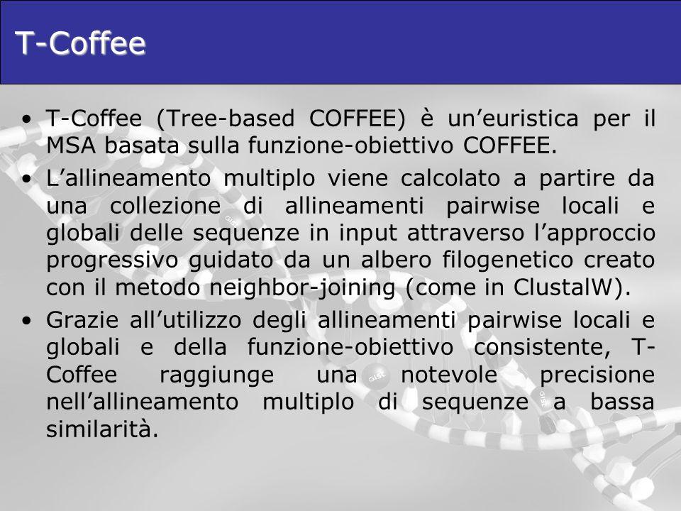 T-Coffee T-Coffee (Tree-based COFFEE) è uneuristica per il MSA basata sulla funzione-obiettivo COFFEE. Lallineamento multiplo viene calcolato a partir
