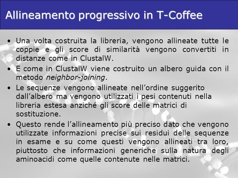 Allineamento progressivo in T-Coffee Una volta costruita la libreria, vengono allineate tutte le coppie e gli score di similarità vengono convertiti i