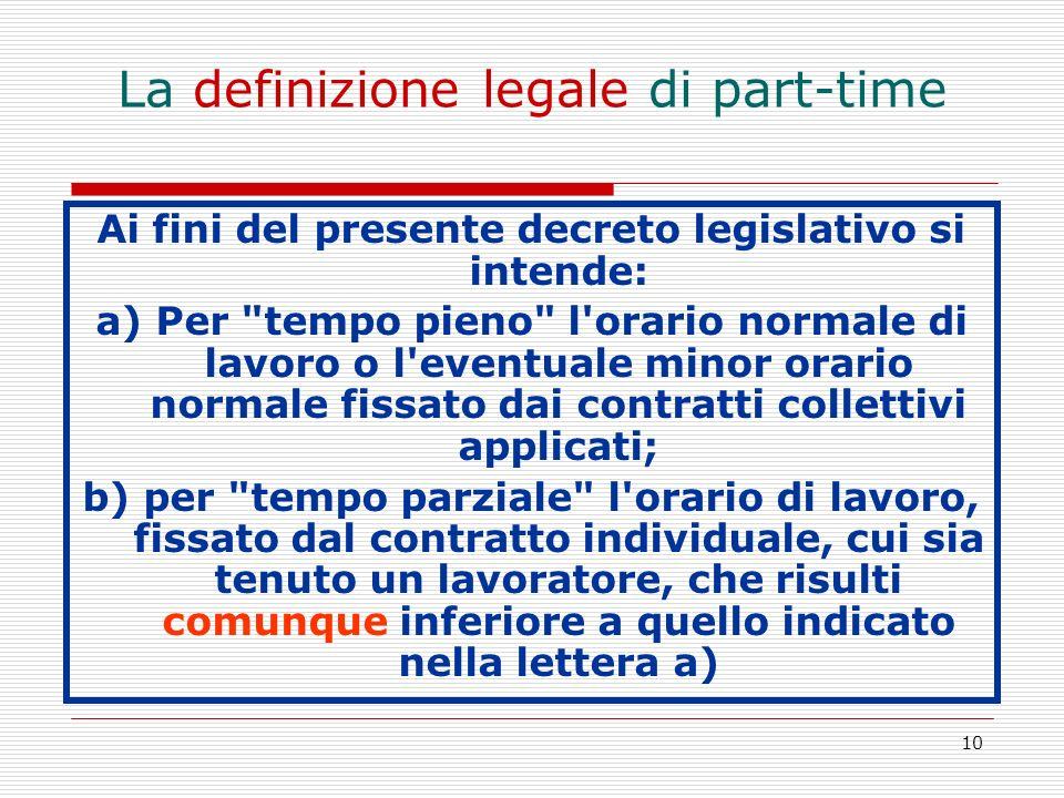 10 La definizione legale di part-time Ai fini del presente decreto legislativo si intende: a) Per