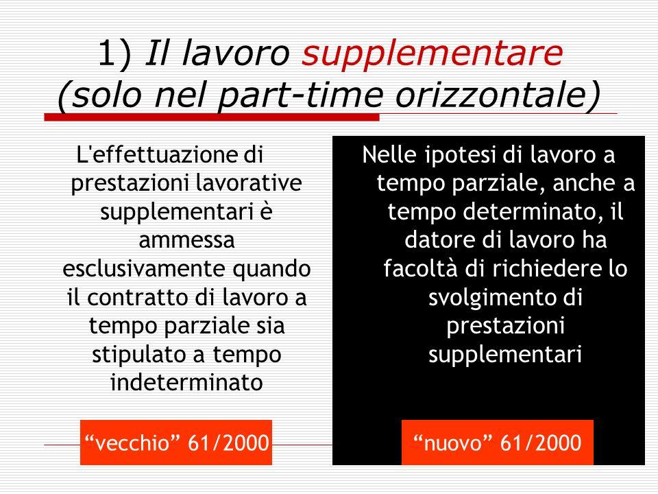 23 1) Il lavoro supplementare (solo nel part-time orizzontale) L'effettuazione di prestazioni lavorative supplementari è ammessa esclusivamente quando