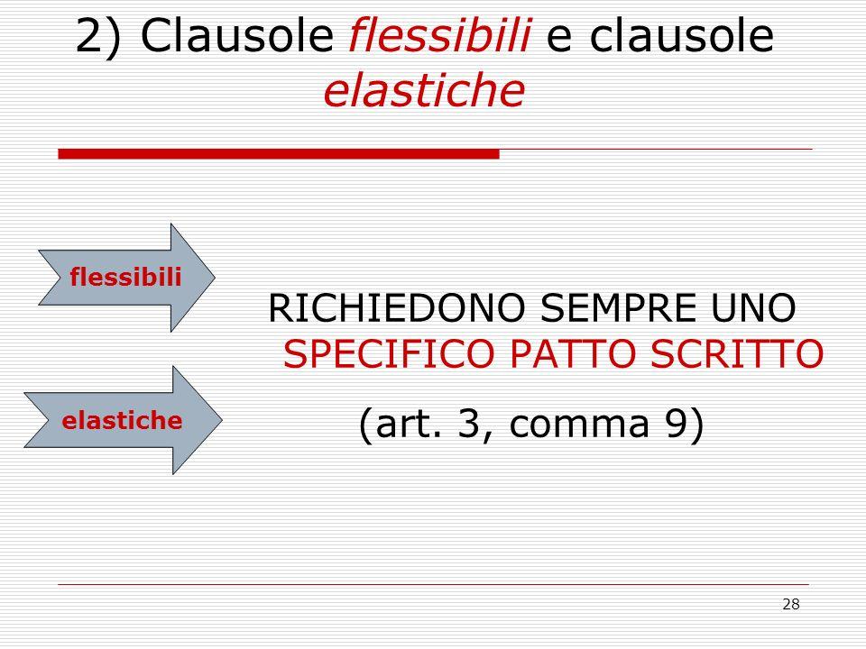 28 RICHIEDONO SEMPRE UNO SPECIFICO PATTO SCRITTO (art. 3, comma 9) 2) Clausole flessibili e clausole elastiche flessibili elastiche