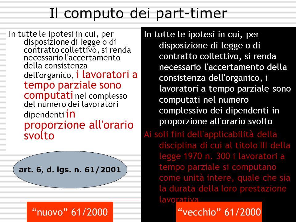 39 Il computo dei part-timer In tutte le ipotesi in cui, per disposizione di legge o di contratto collettivo, si renda necessario l'accertamento della