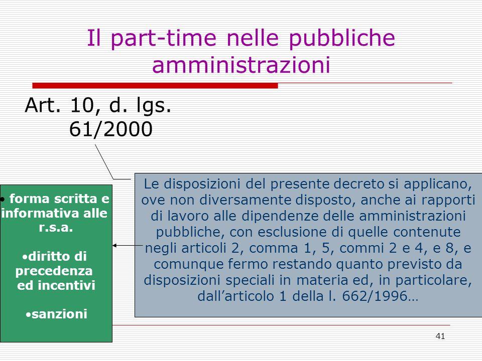 41 Il part-time nelle pubbliche amministrazioni Art. 10, d. lgs. 61/2000 Le disposizioni del presente decreto si applicano, ove non diversamente dispo