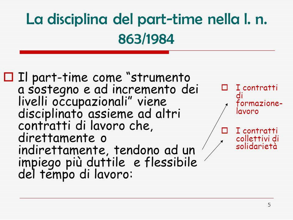 5 La disciplina del part-time nella l. n. 863/1984 Il part-time come strumento a sostegno e ad incremento dei livelli occupazionali viene disciplinato