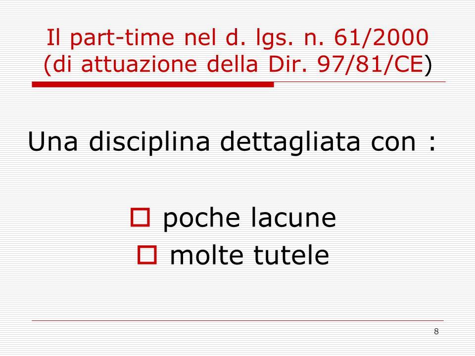 8 Il part-time nel d. lgs. n. 61/2000 (di attuazione della Dir. 97/81/CE) Una disciplina dettagliata con : poche lacune molte tutele