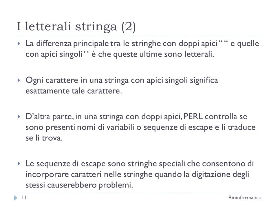 I letterali stringa (2) La differenza principale tra le stringhe con doppi apici e quelle con apici singoli è che queste ultime sono letterali. Ogni c