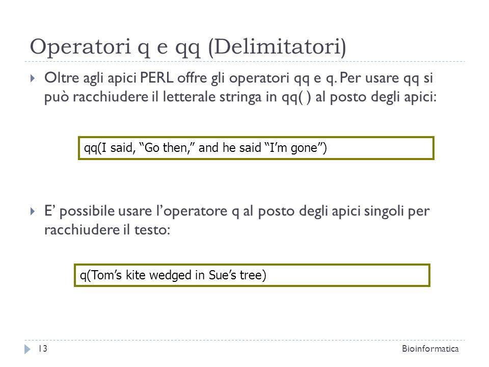 Operatori q e qq (Delimitatori) Oltre agli apici PERL offre gli operatori qq e q. Per usare qq si può racchiudere il letterale stringa in qq( ) al pos