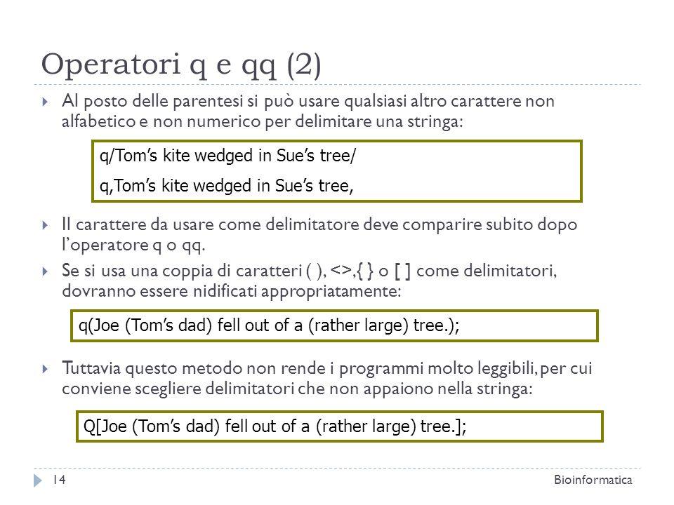Operatori q e qq (2) Al posto delle parentesi si può usare qualsiasi altro carattere non alfabetico e non numerico per delimitare una stringa: Il cara