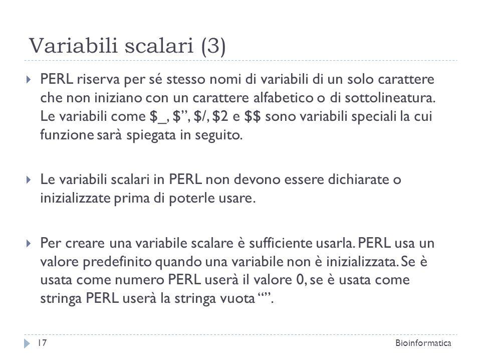 Variabili scalari (3) PERL riserva per sé stesso nomi di variabili di un solo carattere che non iniziano con un carattere alfabetico o di sottolineatu