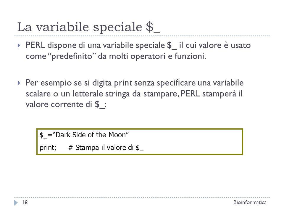 La variabile speciale $_ PERL dispone di una variabile speciale $_ il cui valore è usato come predefinito da molti operatori e funzioni. Per esempio s