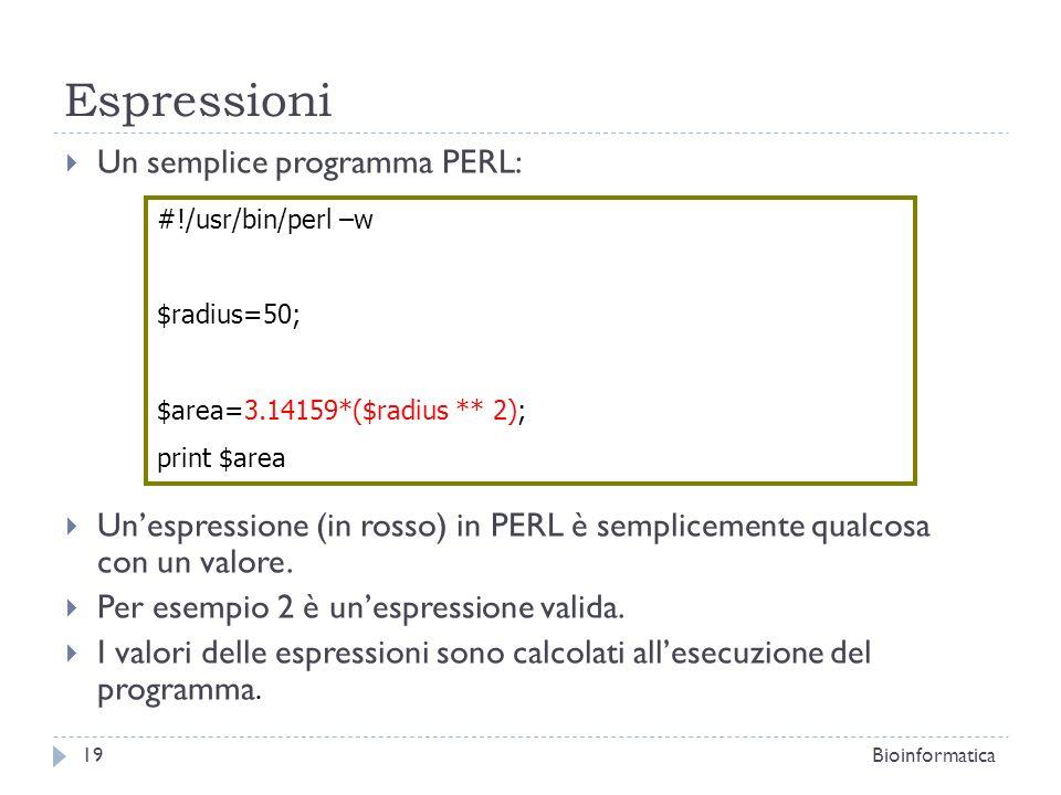 Espressioni Un semplice programma PERL: Unespressione (in rosso) in PERL è semplicemente qualcosa con un valore. Per esempio 2 è unespressione valida.