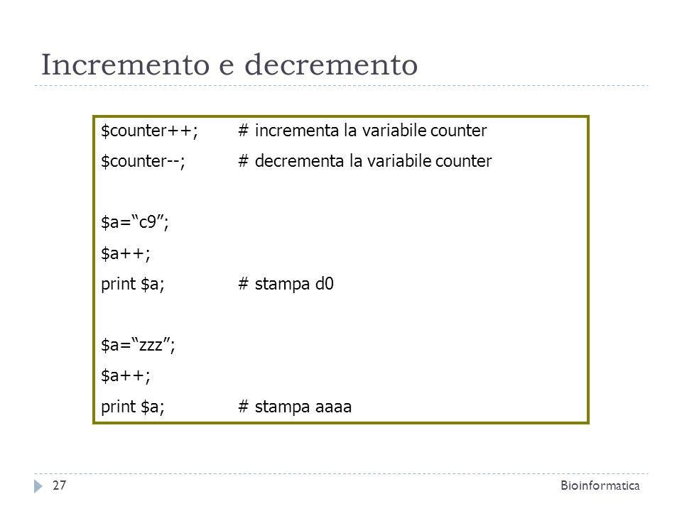 Incremento e decremento $counter++;# incrementa la variabile counter $counter--;# decrementa la variabile counter $a=c9; $a++; print $a;# stampa d0 $a