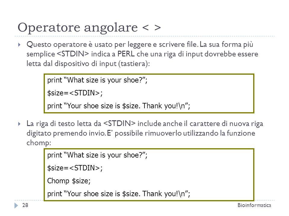 Operatore angolare Questo operatore è usato per leggere e scrivere file. La sua forma più semplice indica a PERL che una riga di input dovrebbe essere