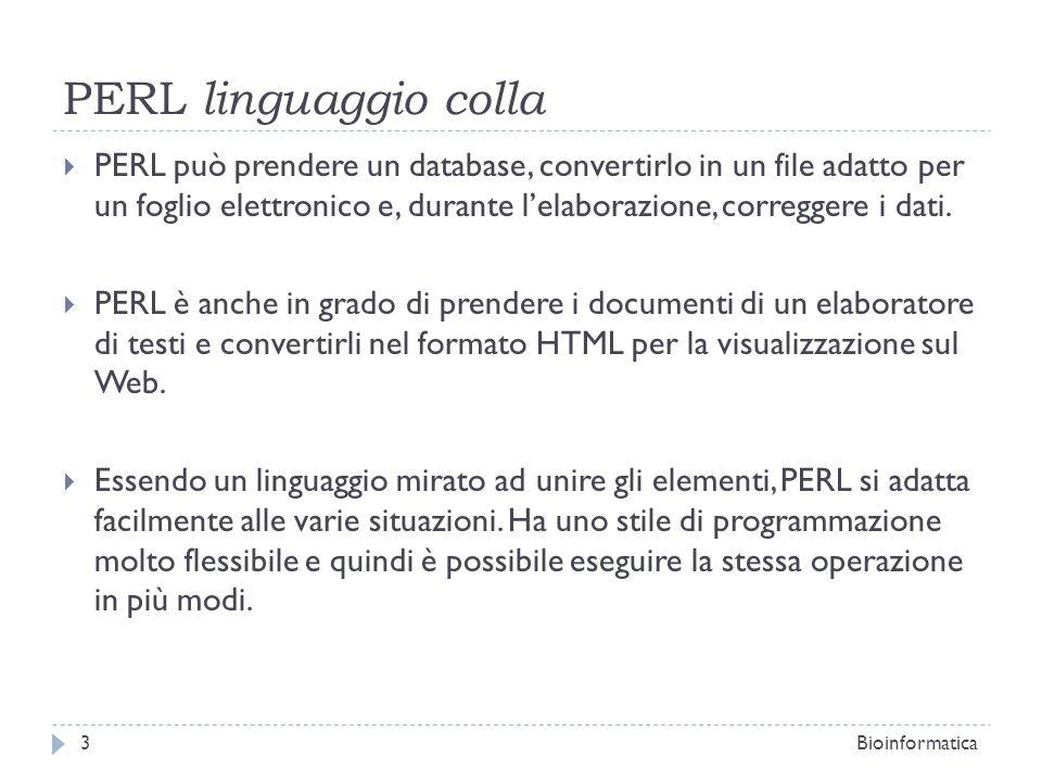 PERL linguaggio colla PERL può prendere un database, convertirlo in un file adatto per un foglio elettronico e, durante lelaborazione, correggere i da