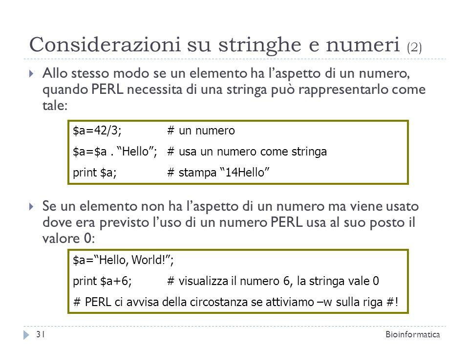 Considerazioni su stringhe e numeri (2) Allo stesso modo se un elemento ha laspetto di un numero, quando PERL necessita di una stringa può rappresenta