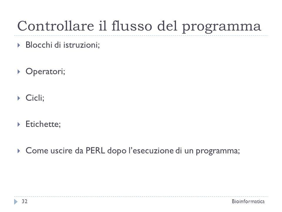 Controllare il flusso del programma Blocchi di istruzioni; Operatori; Cicli; Etichette; Come uscire da PERL dopo lesecuzione di un programma; 32Bioinf