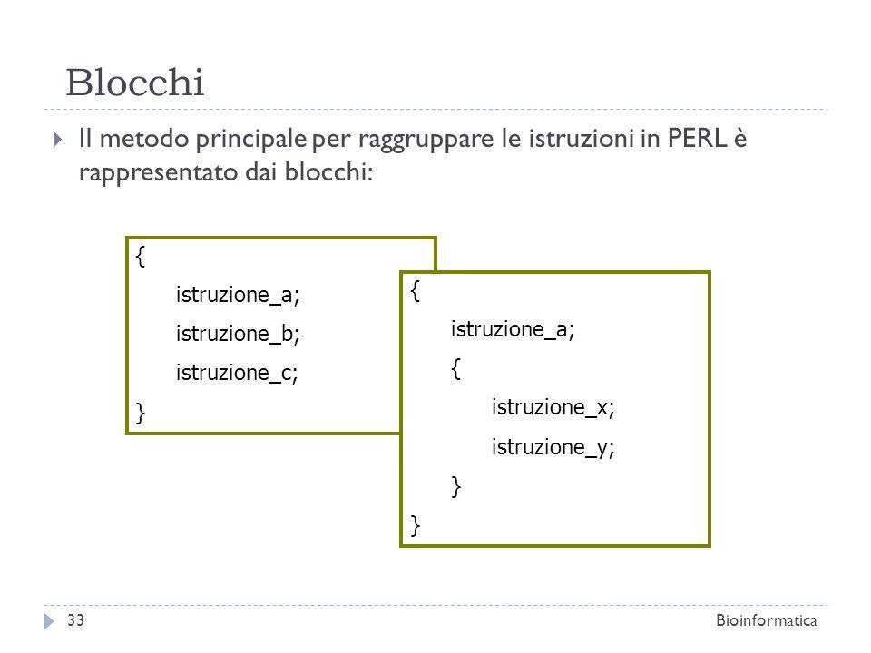 Blocchi Il metodo principale per raggruppare le istruzioni in PERL è rappresentato dai blocchi: { istruzione_a; istruzione_b; istruzione_c; } { istruz
