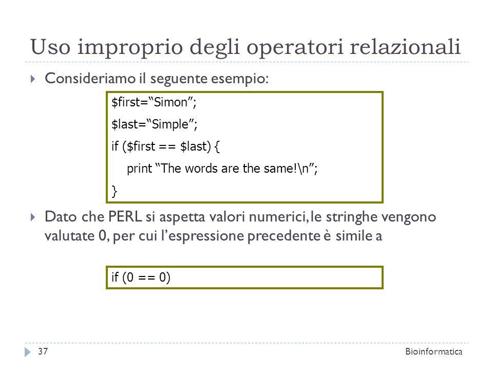 Uso improprio degli operatori relazionali Consideriamo il seguente esempio: Dato che PERL si aspetta valori numerici, le stringhe vengono valutate 0,