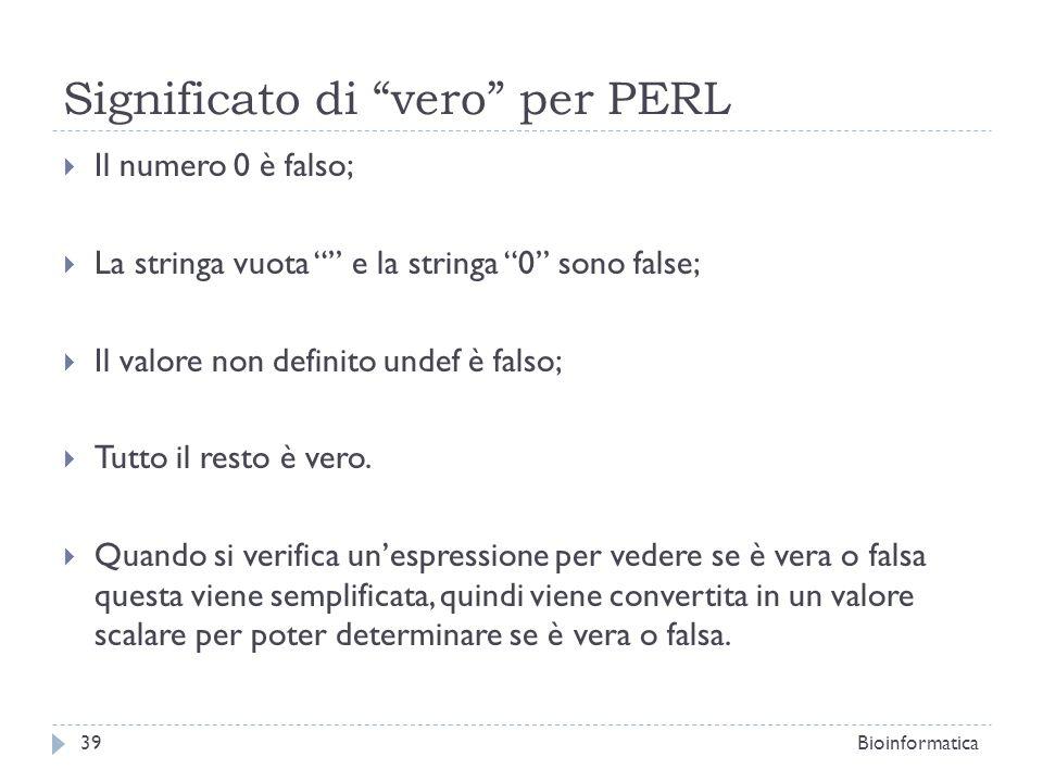 Significato di vero per PERL Il numero 0 è falso; La stringa vuota e la stringa 0 sono false; Il valore non definito undef è falso; Tutto il resto è v