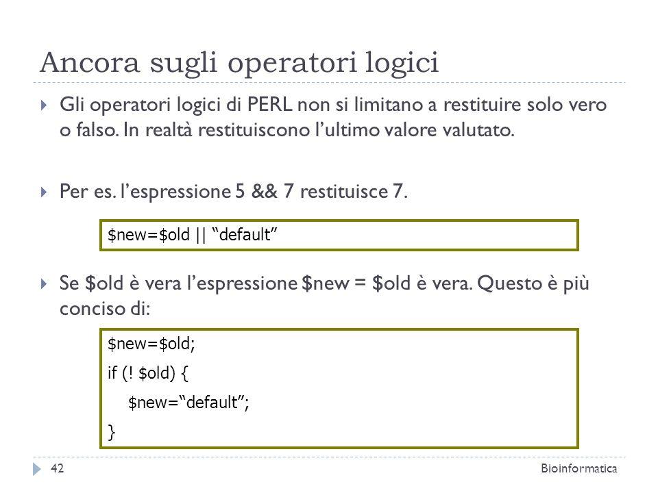 Ancora sugli operatori logici Gli operatori logici di PERL non si limitano a restituire solo vero o falso. In realtà restituiscono lultimo valore valu