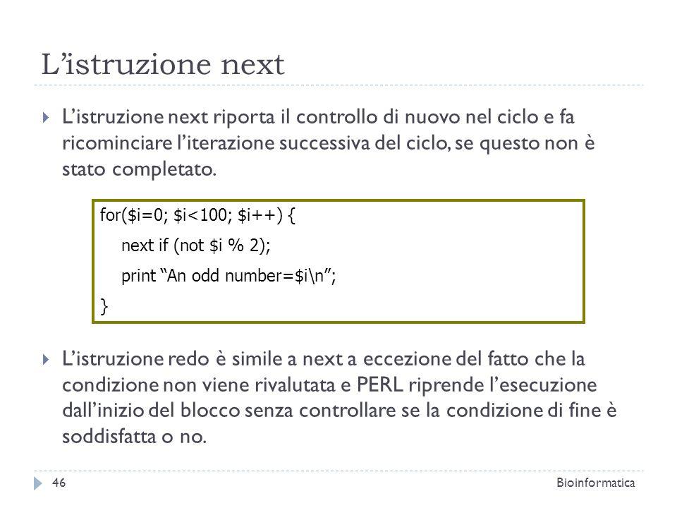 Listruzione next Listruzione next riporta il controllo di nuovo nel ciclo e fa ricominciare literazione successiva del ciclo, se questo non è stato co
