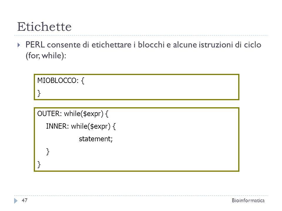 Etichette PERL consente di etichettare i blocchi e alcune istruzioni di ciclo (for, while): MIOBLOCCO: { } OUTER: while($expr) { INNER: while($expr) {